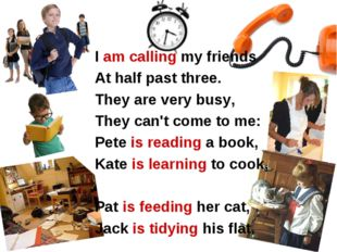 I am calling my friends At half past three. They are very busy, They can't co