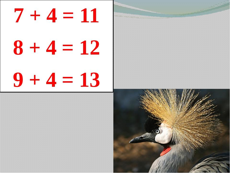 7 + 4 = 11 8 + 4 = 12 9 + 4 = 13