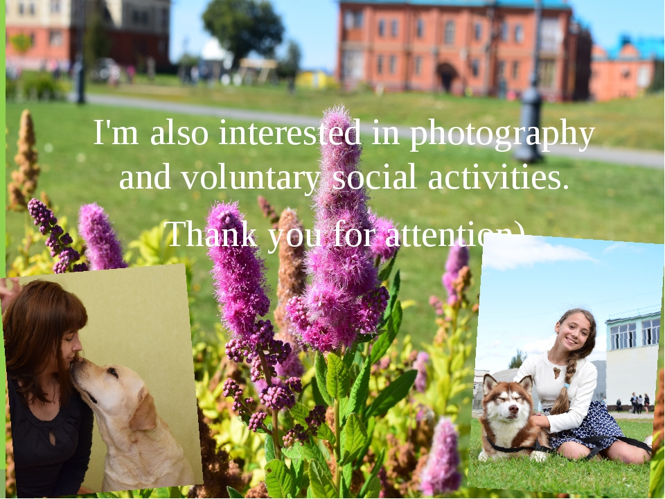 I'm also interested in photography and voluntary social activities. Thank yo...