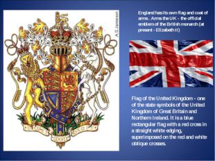 England has its own flag and coat of arms . Arms the UK - the official emblem