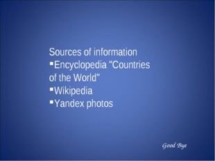 "Sources of information Encyclopedia ""Countries of the World"" Wikipedia Yandex"