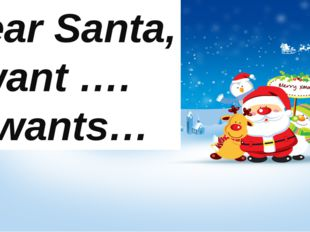 Dear Santa, I want …. …wants…