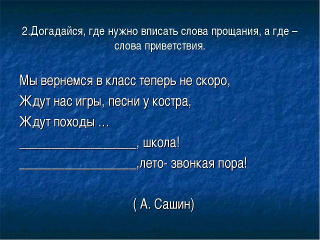 2.Догадайся, где нужно вписать слова прощания, а где – слова приветствия. Мы...
