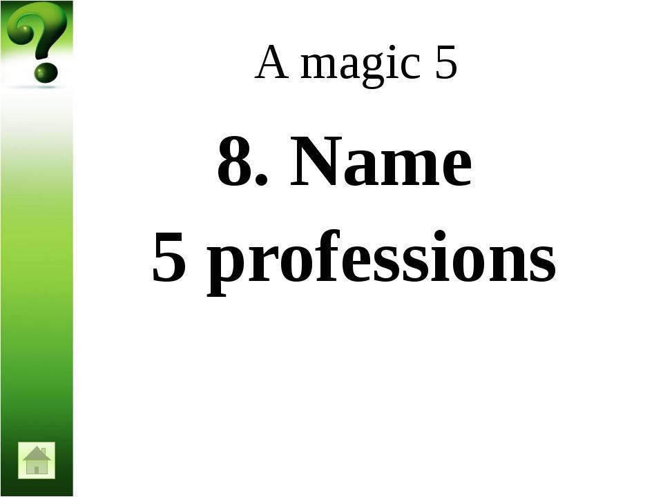 A magic 5 12. Name 5 wild animals