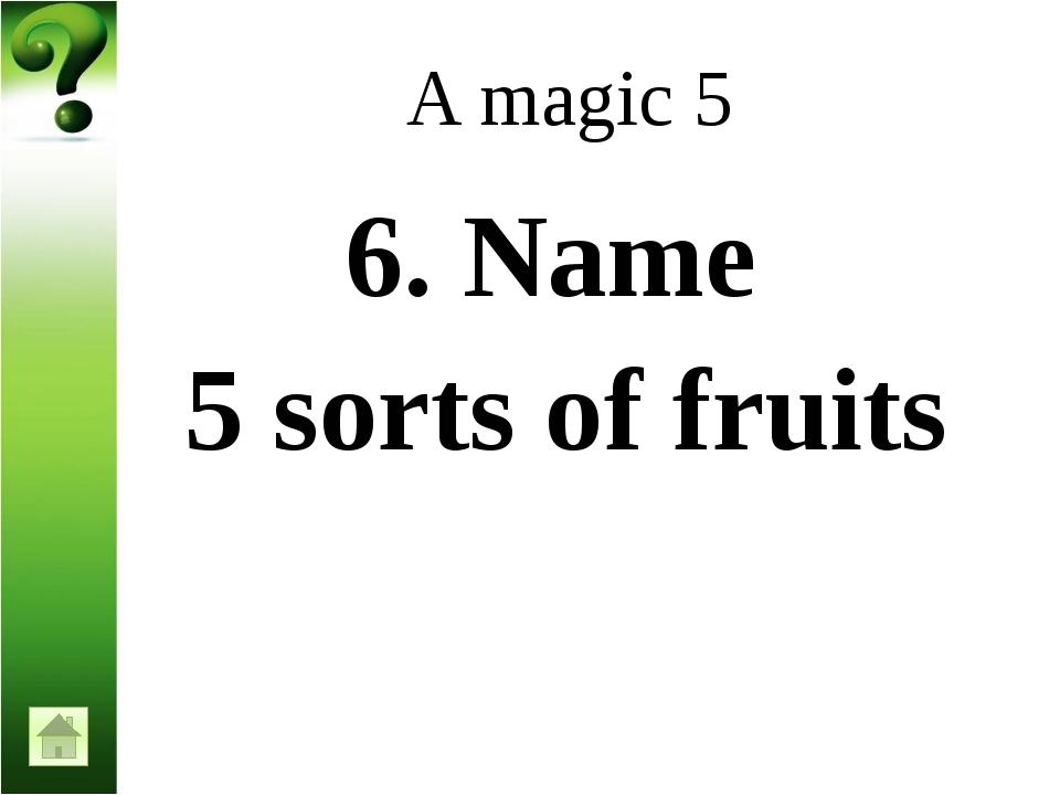 A magic 5 10. Name 5 English names