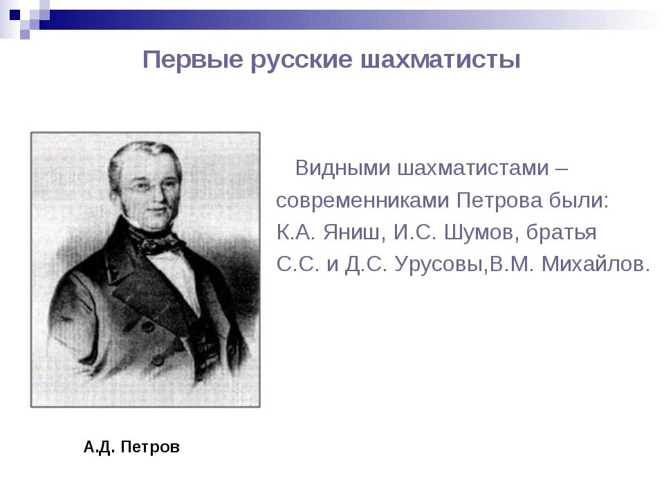Первые русские шахматисты Видными шахматистами – современниками Петрова были:...