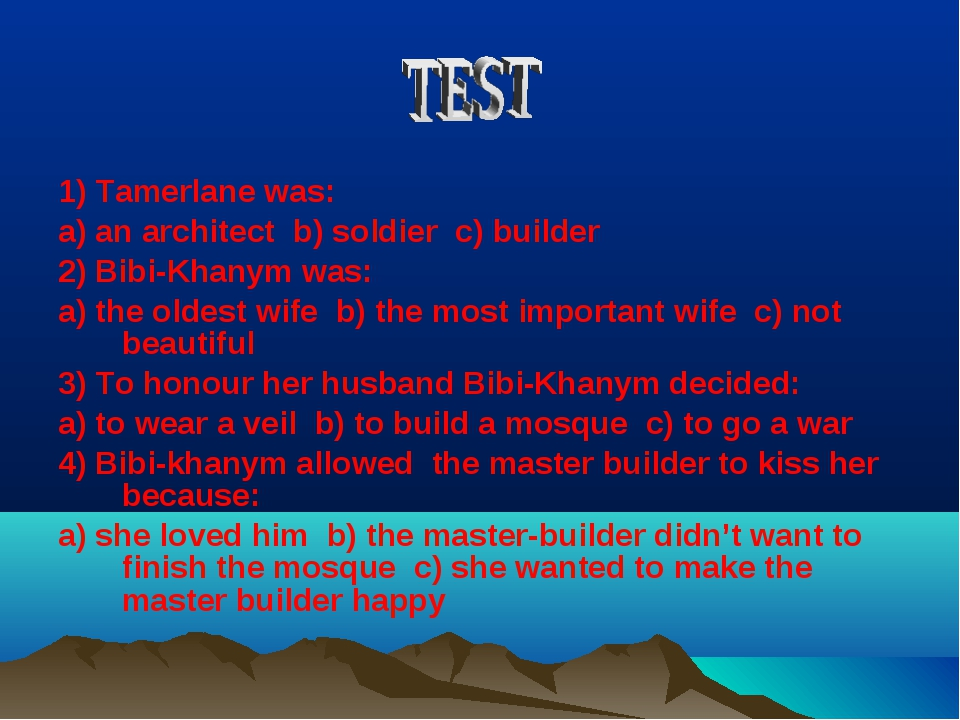 1) Tamerlane was: a) an architect b) soldier c) builder 2) Bibi-Khanym was: a...