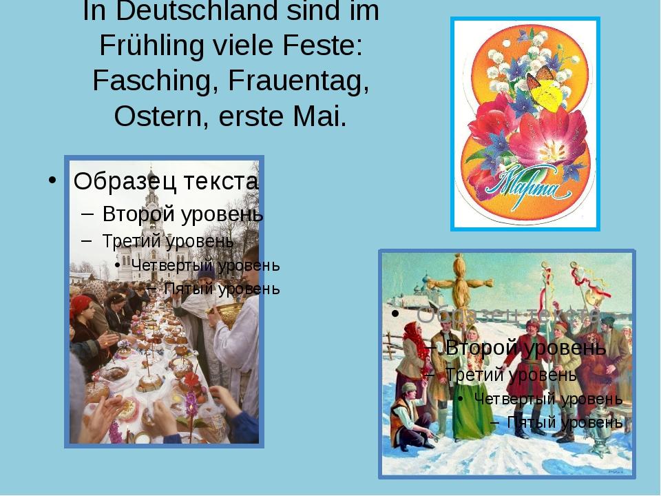 In Deutschland sind im Frühling viele Feste: Fasching, Frauentag, Ostern, ers...