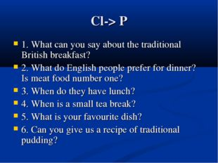 Cl-> P 1. What can you say about the traditional British breakfast? 2. What d