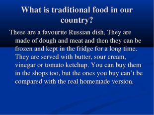 What is traditional food in our country? These are a favourite Russian dish.