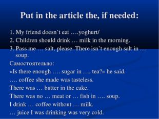 Put in the article the, if needed: 1. My friend doesn't eat ….yoghurt/ 2. Chi