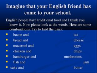 Imagine that your English friend has come to your school. English people have