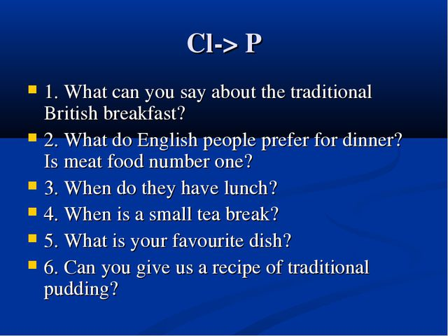 Cl-> P 1. What can you say about the traditional British breakfast? 2. What d...