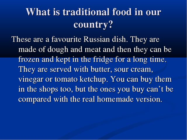 What is traditional food in our country? These are a favourite Russian dish....