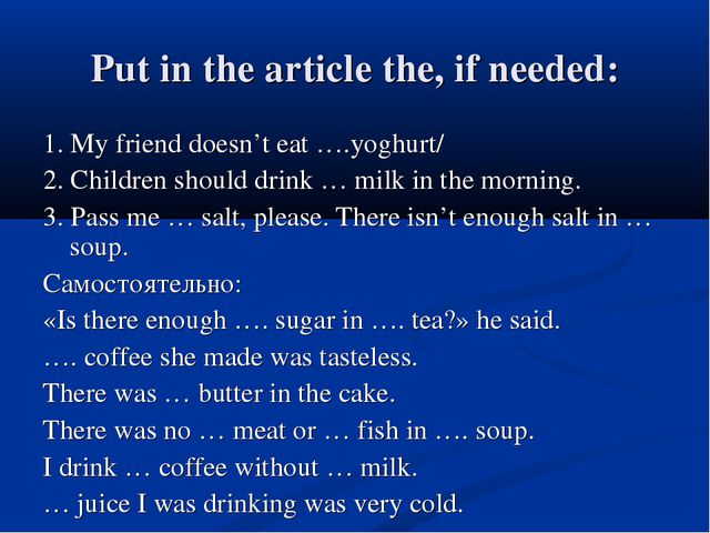 Put in the article the, if needed: 1. My friend doesn't eat ….yoghurt/ 2. Chi...