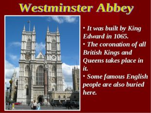 It was built by King Edward in 1065. The coronation of all British Kings and