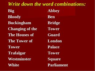 Write down the word combinations: Big	Abbey Bloody	Ben Buckingham	Bridge Chan