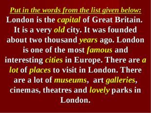 Put in the words from the list given below: London is the capital of Great Br