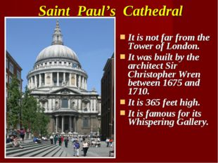 Saint Paul's Cathedral It is not far from the Tower of London. It was built b