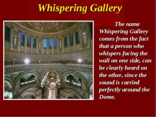The name Whispering Gallery comes from the fact that a person who whispers f