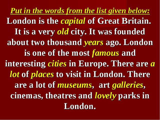 Put in the words from the list given below: London is the capital of Great Br...