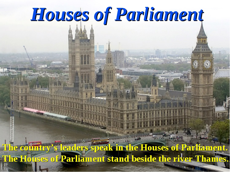 Houses of Parliament The country's leaders speak in the Houses of Parliament....