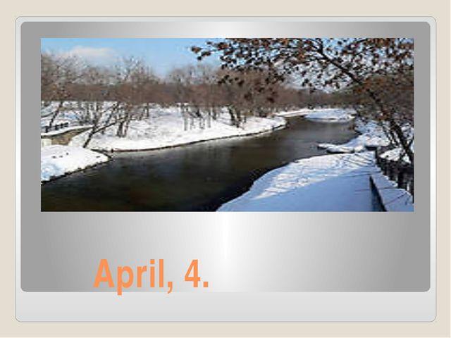 April, 4.