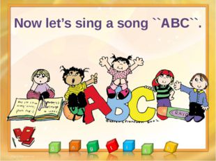 Now let's sing a song ``ABC``.