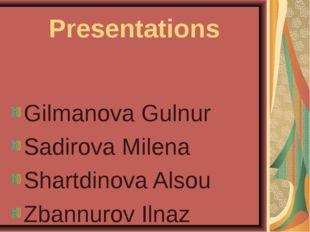 Presentations Gilmanova Gulnur Sadirova Milena Shartdinova Alsou Zbannurov Il