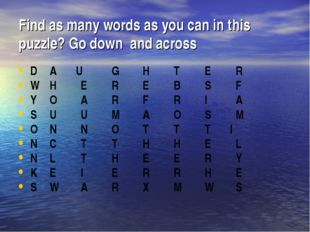 Find as many words as you can in this puzzle? Go down and across 	 D	A U 	G	H