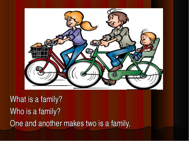 What is a family?                            Who is a family? One and another...