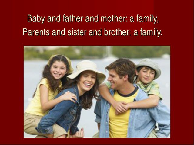 Baby and father and mother: a family, Parents and sister and brother: a family.