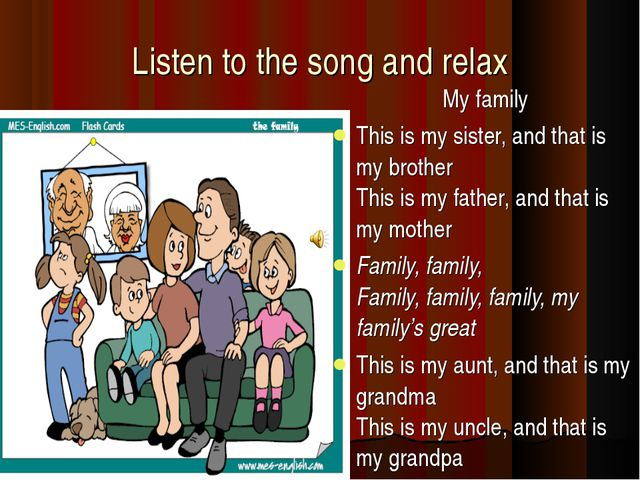 Listen to the song and relax My family This is my sister, and that is my brot...
