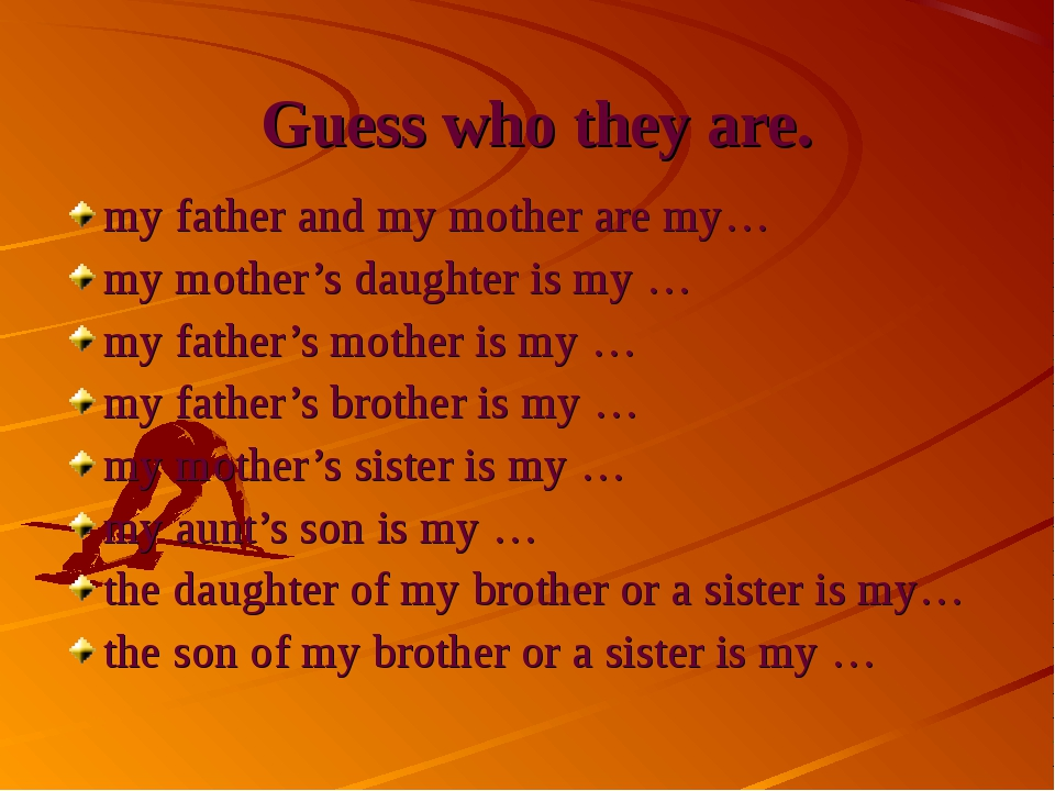 Guess who they are. my father and my mother are my… my mother's daughter is...