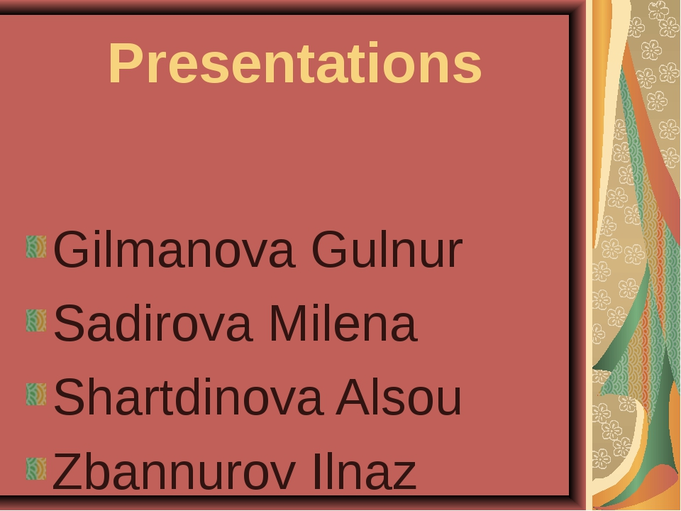 Presentations Gilmanova Gulnur Sadirova Milena Shartdinova Alsou Zbannurov Il...