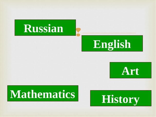 Russian English Art History Mathematics
