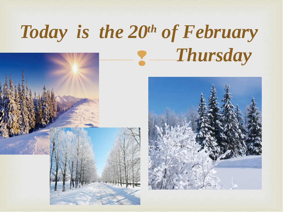 Today is the 20th of February Thursday