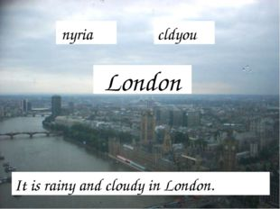London It is rainy and cloudy in London. nyria cldyou
