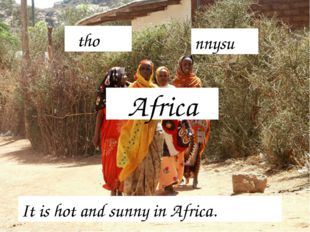 Africa It is hot and sunny in Africa. tho nnysu