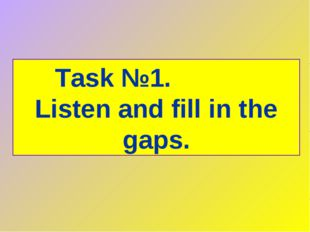 Task №1. Listen and fill in the gaps.
