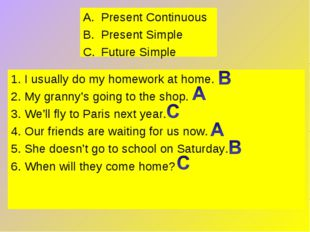 Present Continuous Present Simple Future Simple 1. I usually do my homework a
