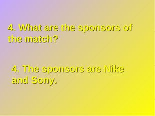 4. What are the sponsors of the match? 4. The sponsors are Nike and Sony.