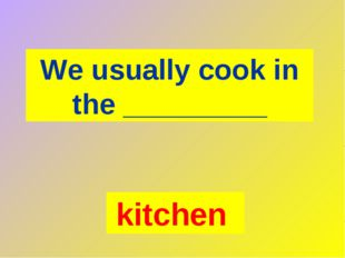 We usually cook in the _________ kitchen