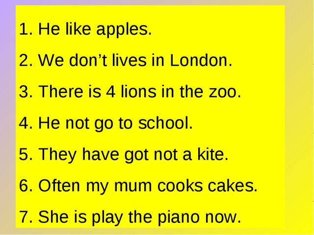 1. He like apples. 2. We don't lives in London. 3. There is 4 lions in the zo...