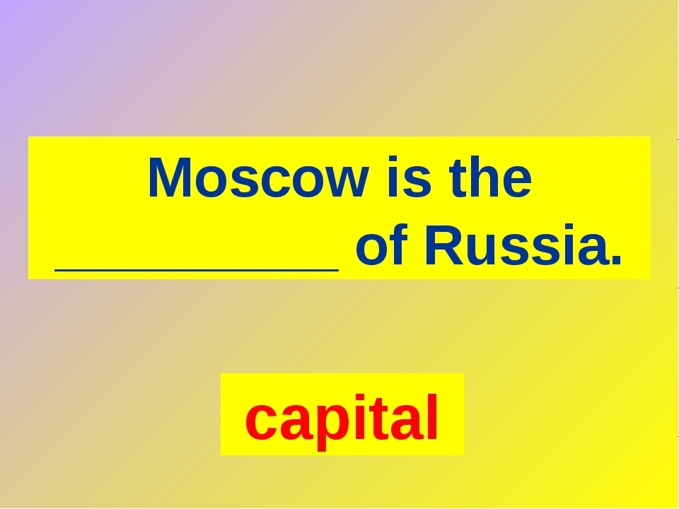 capital Moscow is the _________ of Russia.