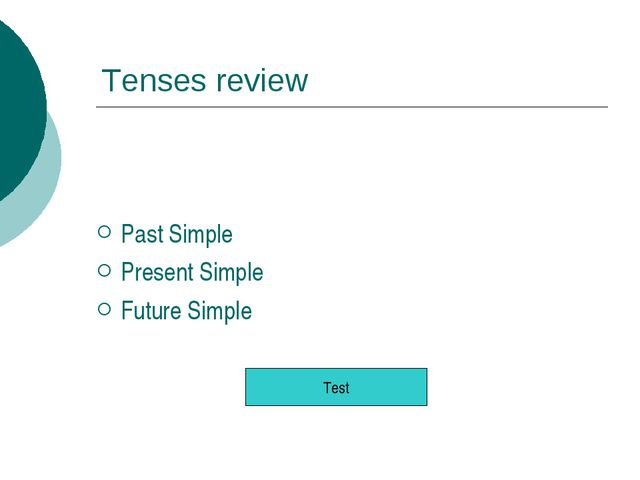 Tenses review Past Simple Present Simple Future Simple Test