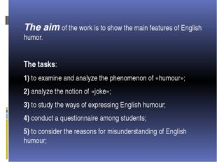 The aim of the work is to show the main features of English humor. The tasks