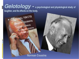 Gelotology - a psychological and physiological study of laughter, and its eff