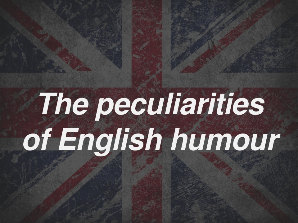 The peculiarities of English humour