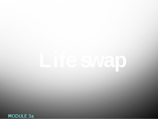 Life swap MODULE 3a